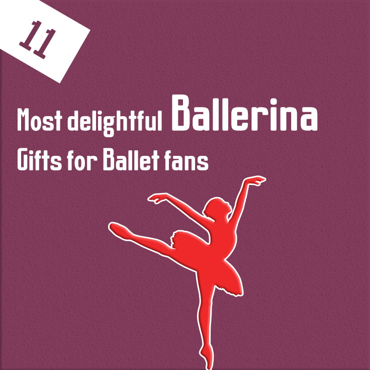 11 most delightful Ballerina Gifts for Ballet fans
