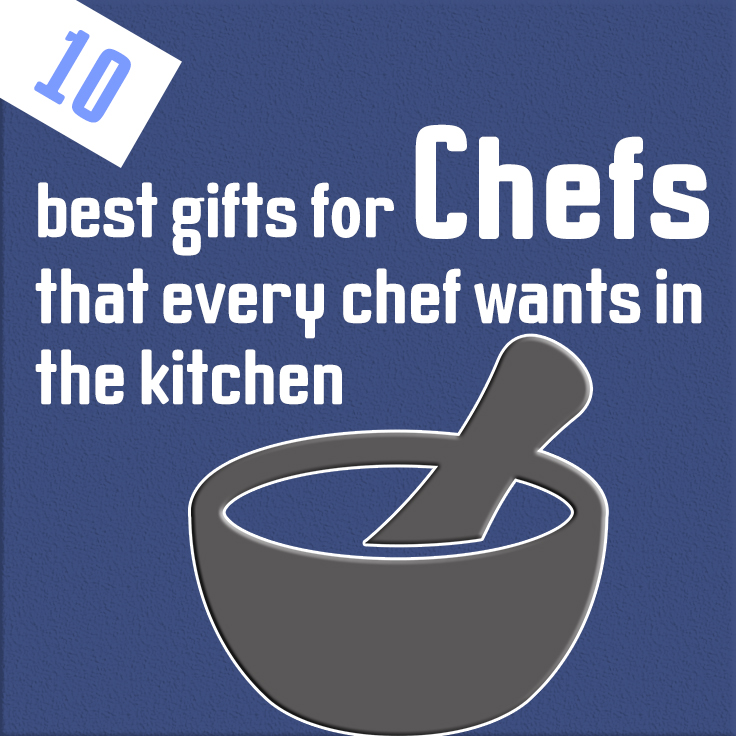 10 best gifts for chefs that every chef wants in the kitchen