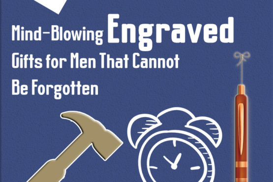 15 Mind-Blowing Engraved Gifts for Men That Cannot Be Forgotten