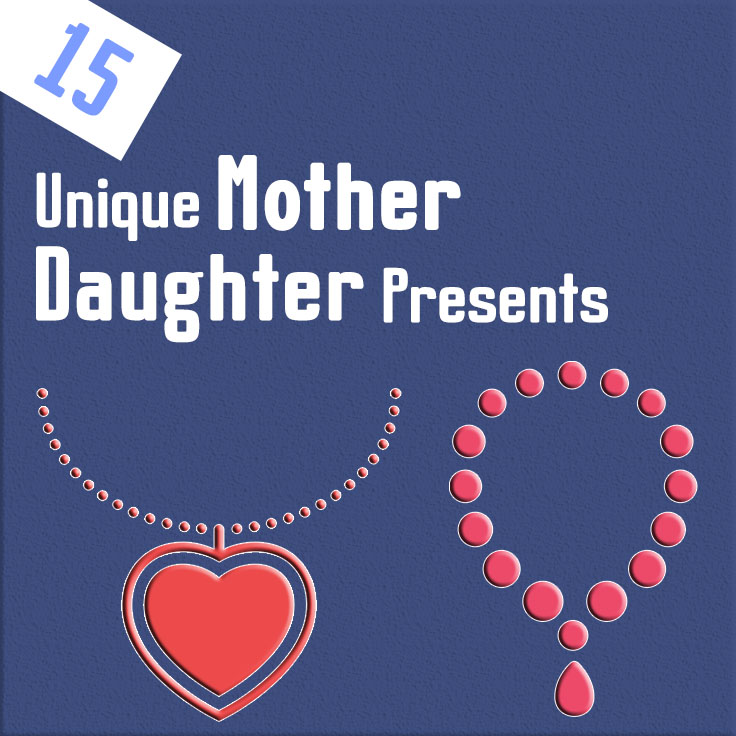 15 Unique mother-daughter presents
