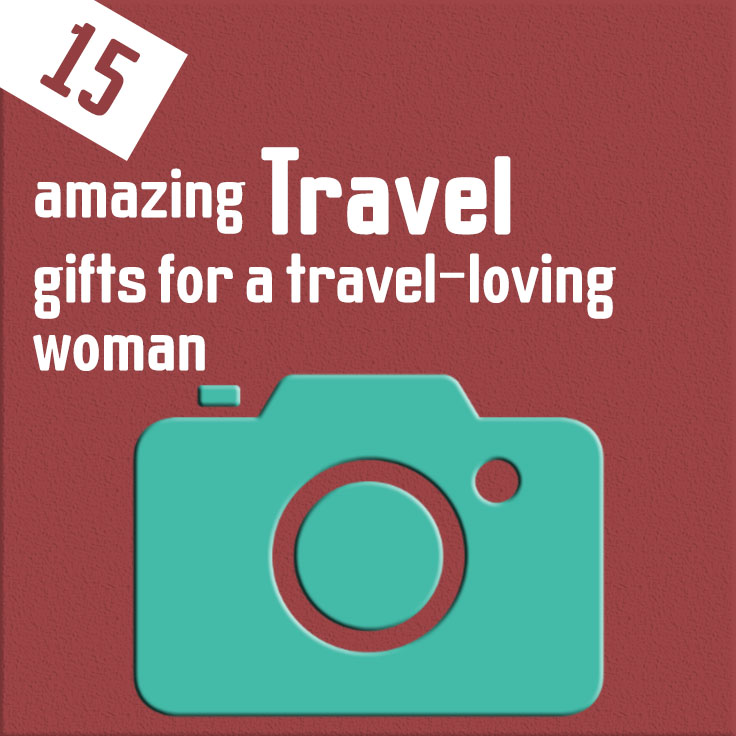15 amazing travel gifts for a travel-loving woman