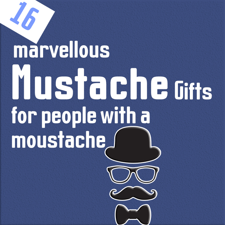 16 marvellous moustache gifts for people with a moustache
